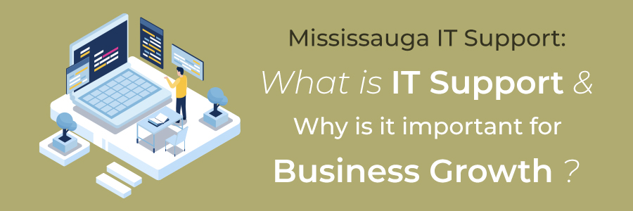 Mississauga IT Support – What is IT Support & Why is it important for Business Growth?