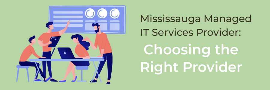 Mississauga Managed IT Services Provider – Choosing the Right Provider