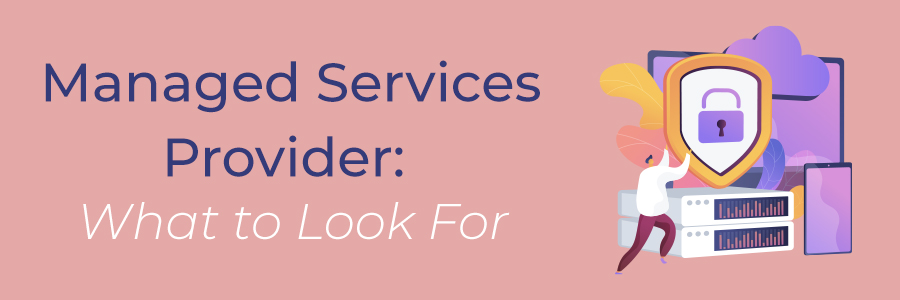Managed Services Provider: What to Look For
