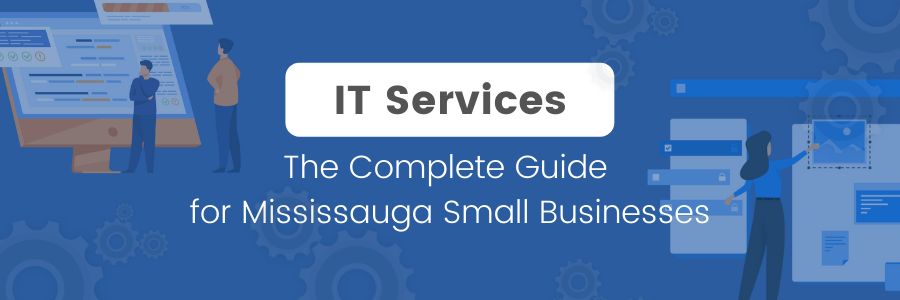 IT Services – The Complete Guide for Mississauga Small Businesses
